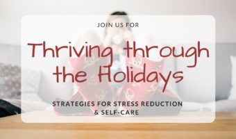 Thriving through the holidays: Strategies for stress reduction & self-care